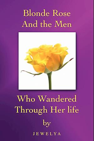 Blonde Rose and the Men Who Wandered Through Her Life