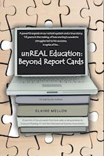 Unreal Education: Beyond Report Cards: A Powerful Expose on Our School System and a True Story, 19 Years in the Making, of How One Boy's af Elaine Mellon