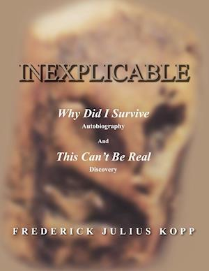 Inexplicable: Why Did I Survive (in Italics) Autobiography and This Can't Be Real (in Italics) Discovery