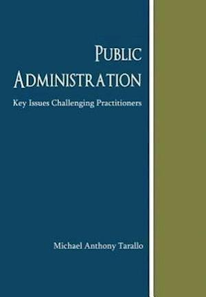 Public Administration: Key Issues Challenging Practitioners