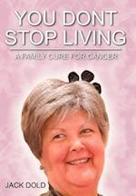You Don't Stop Living: A Family Cure for Cancer af Jack Dold