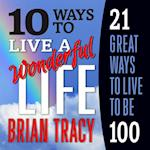 10 Ways to Live a Wonderful Life, 21 Great Ways to Live to Be 100