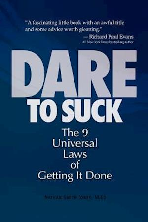 Dare to Suck: The 9 Universal Laws of Getting It Done