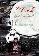 I Wish You Were Dead! af Elizabeth Noll