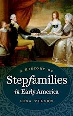A History of Stepfamilies in Early America af Lisa Wilson