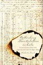 Rethinking Slave Rebellion in Cuba (Envisioning Cuba)