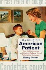 Remaking the American Patient (Studies in Social Medicine)
