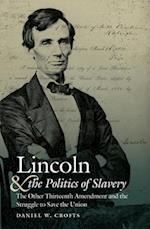 Lincoln and the Politics of Slavery (Civil War America)