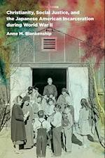 Christianity, Social Justice, and the Japanese American Incarceration During World War II af Anne M. Blankenship