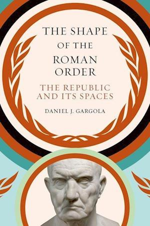 Bog, hardback The Shape of the Roman Order af Daniel J. Gargola