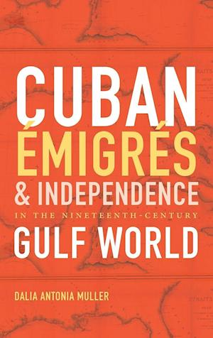 Bog, hardback Cuban Émigrés and Independence in the Nineteenth-century Gulf World af Dalia Antonia Muller