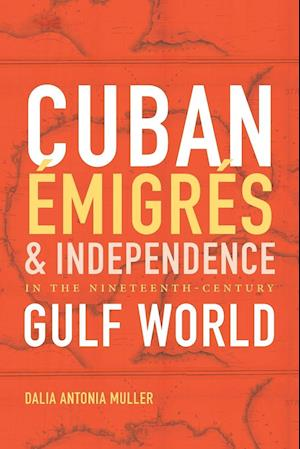 Bog, paperback Cuban Émigrés and Independence in the Nineteenth-Century Gulf World af Dalia Antonia Muller