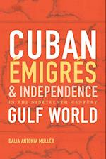 Cuban Émigrés and Independence in the Nineteenth-century Gulf World af Dalia Antonia Muller
