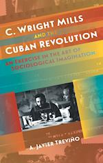 C. Wright Mills and the Cuban Revolution af A. Javier Trevin~o