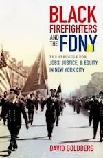 Black Firefighters and the Fdny (Justice Power and Politics)