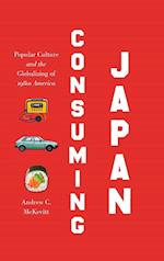 Consuming Japan (Studies in United States Culture)