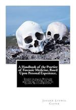 A Handbook of the Practice of Forensic Medicine, Based Upon Personal Experience.