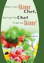 Never Trust a Skinny Chef. But Trust This Chef to Get You Skinny!