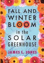 Fall and Winter Bloom in the Solar Greenhouse