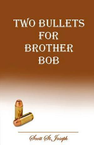 Bog, paperback Two Bullets for Brother Bob af Scott St Joseph