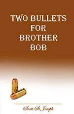 Two Bullets for Brother Bob af Scott St Joseph