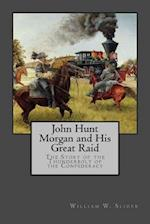 John Hunt Morgan and His Great Raid