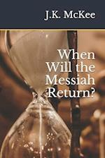 When Will the Messiah Return?