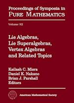 Lie Algebras, Lie Superalgebras, Vertex Algebras and Related Topics (PROCEEDINGS OF SYMPOSIA IN PURE MATHEMATICS)