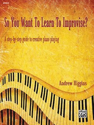 Bog, paperback So You Want to Learn to Improvise? af Andrew Higgins