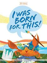 I Was Born for This! (Best of Buddies)