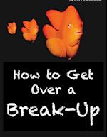 How to Get Over a Break-Up