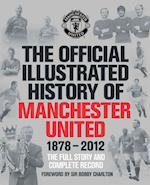 The Official Illustrated History of Manchester United 1878-2012 (The Cousins' War)