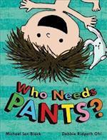 Who Needs Pants?