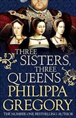 Three Sisters, Three Queens af Philippa Gregory