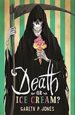 Death or Ice Cream?
