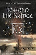 To Hold the Bridge (The Old Kingdom)