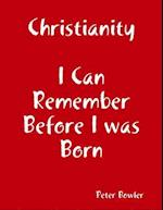 Christianity: I Can Remember Before I Was Born af Peter Bowler