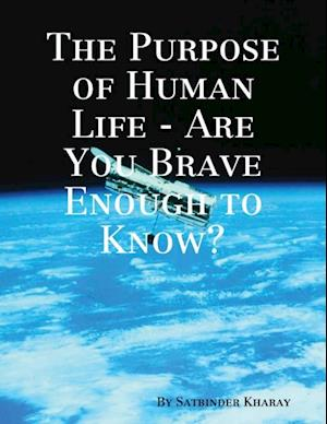 Purpose of Human Life - Are You Brave Enough to Know?