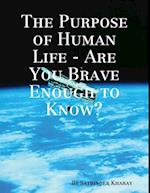 Purpose of Human Life - Are You Brave Enough to Know? af Satbinder Kharay