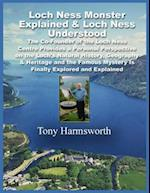 Loch Ness Monster Explained & Loch Ness Understood: The Co-Founder of the Loch Ness Centre Provides a Personal Perspective on the Loch's Natural History, Geography & Heritage and the Famous Mystery Is Finally Explored and Explained
