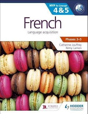 French for the IB MYP 4 & 5 (Capable-Proficient/Phases 3-4, 5-6)