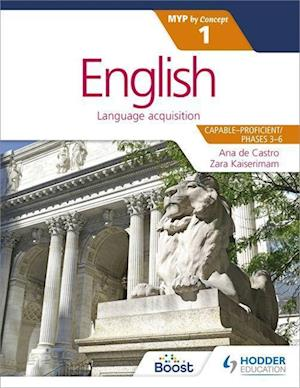 English for the IB MYP 1 (Capable-Proficient/Phases 3-6): by Concept