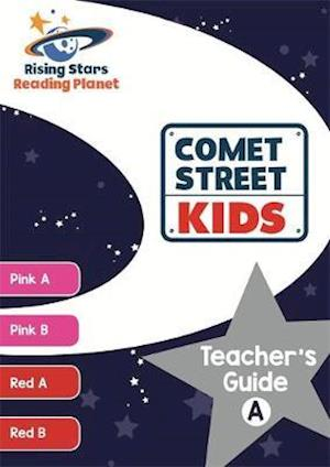 Reading Planet Comet Street Kids Teacher's Guide A (Pink A - Red B)