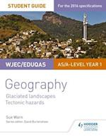 WJEC/Eduqas AS/A-level Geography Student Guide 3: Glaciated Landscapes; Tectonic Hazards