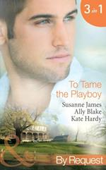 To Tame the Playboy: The Playboy of Pengarroth Hall / A Night with the Society Playboy / Playboy Boss, Pregnancy of Passion (Mills & Boon By Request)