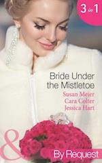 Bride Under the Mistletoe: The Magic of a Family Christmas / His Mistletoe Bride / Under the Boss's Mistletoe (Mills & Boon By Request) (Christmas Treats, Book 4)
