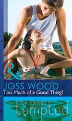 Too Much of a Good Thing? af Joss Wood