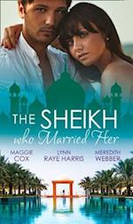 Sheikh Who Married Her: One Desert Night / Strangers in the Desert / Desert Doctor, Secret Sheikh (Mills & Boon M&B)