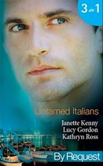 Untamed Italians: Innocent in the Italian's Possession / Italian Tycoon, Secret Son / Italian Marriage: In Name Only (Mills & Boon By Request)
