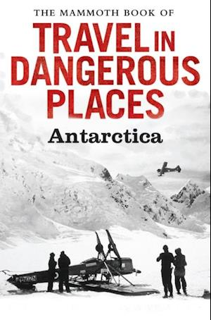 Mammoth Book of Travel in Dangerous Places: Antarctic af John Keay